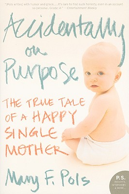 Accidentally on Purpose: The True Tale of a Happy Single Mother - Pols, Mary F