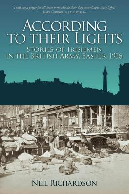 According to Their Lights: Irishmen Who Fought for Britain, Easter 1916 - Richardson, Neil