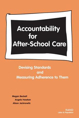 Accountability for After-School Care: Devising Standards and Measuring Adherence to Them - Beckett, Megan, and Hawken, Angela, and Jacknowitz, Alison