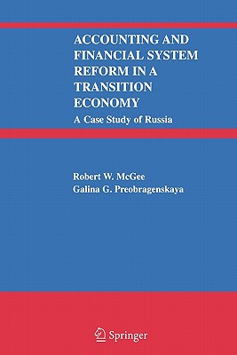 Accounting and Financial System Reform in a Transition Economy: A Case Study of Russia - McGee, Robert W., and Preobragenskaya, Galina G.