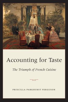 Accounting for Taste: The Triumph of French Cuisine - Ferguson, Priscilla Parkhurst