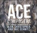 Ace Composers: 21st Century Chamber Music by Alan, Christopher, and Eric Schmitz