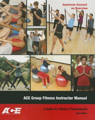 Ace Group Fitness Instructor Manual: A Guide for Fitness Professional - Ace