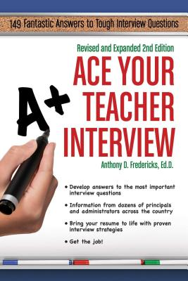 Ace Your Teacher Interview: 149 Fantastic Answers to Tough Interview Questions - Fredericks, Anthony D