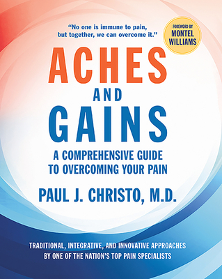 Aches and Gains: A Comprehensive Guide to Overcoming Your Pain - Christo, Paul J