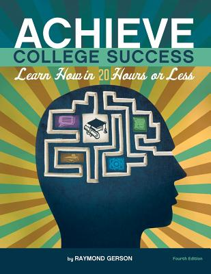Achieve College Success...: Learn How in 20 Hours or Less - Gerson, Raymond