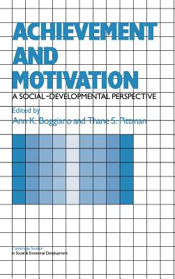 Achievement and Motivation - Boggiano, Ann K (Editor), and Pittman, Thane S, and Shantz, Carolyn (Editor)