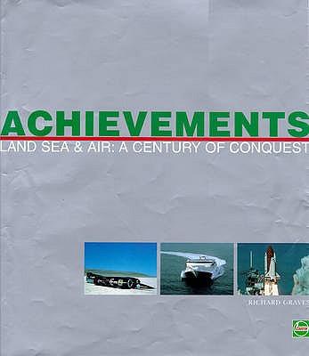 Achievements: Land, Sea and Air - A Century of Conquest - Forsyth, Derek, and et al