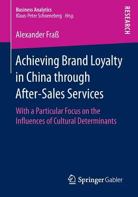 Achieving Brand Loyalty in China Through After-Sales Services 2016: With a Particular Focus on the Influences of Cultural Determinants - Frass, Alexander