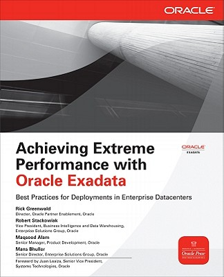 Achieving Extreme Performance with Oracle Exadata - Greenwald, Rick, and Bhuller, Mans, and Alam, Maqsood