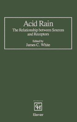 Acid Rain: The Relationship Between Sources and Receptors - Beal, Carole N, and White, James C (Editor)
