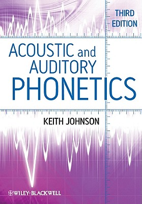 Acoustic and Auditory Phonetics - Johnson, Keith