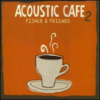 Acoustic Cafe 2 - Fisher & Friends