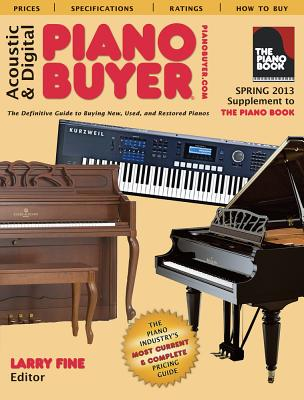 Acoustic & Digital Piano Buyer: Supplement to the Piano Book: The Definitive Guide to Buying New, Used, and Restored Pianos - Fine, Larry (Editor)