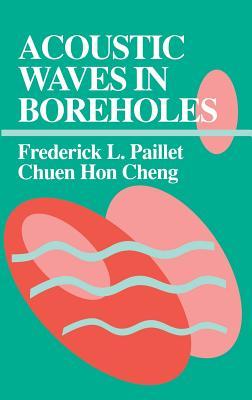 Acoustic Waves in Boreholes - Paillet, Frederick, and Paillet, Paillet L