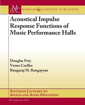 Acoustical Impulse Response Functions of Music Performance Halls - Frey, Douglas, and Coelho, Victor, and Rangayyan, Rangaraj M.