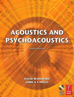 Acoustics and Psychoacoustics - Howard, David M, Jr., and Angus, Jamie