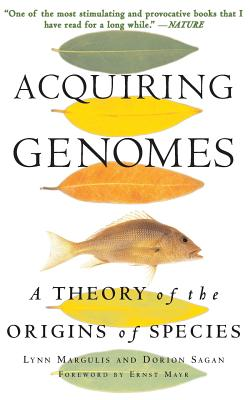 Acquiring Genomes: A Theory of the Origins of Species - Margulis, Lynn, and Sagan, Dorion