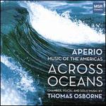 Across Oceans: Chamber, Vocal and Solo Music by Thomas Osborne