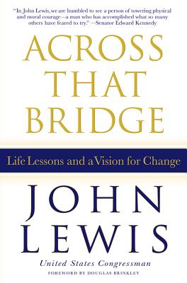 Across That Bridge: Life Lessons and a Vision for Change - Lewis, John, Dr., Ed.D