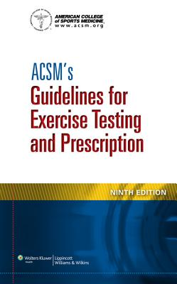 ACSM's Guidelines for Exercise Testing and Prescription - American College of Sports Medicine (Creator)