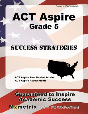 ACT Aspire Grade 5 Success Strategies Study Guide: ACT Aspire Test Review for the ACT Aspire Assessments - ACT Aspire Exam Secrets Test Prep (Editor)