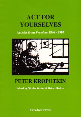 ACT for Yourselves! - Kropotkin, Petr Alekseevich, and Kopotkin, Petr Alekseevich