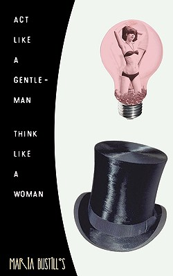 ACT Like a Gentleman, Think Like a Woman - Bustillos, Maria
