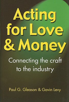 Acting for Love & Money: Connecting the Craft to the Industry - Gleason, Paul G