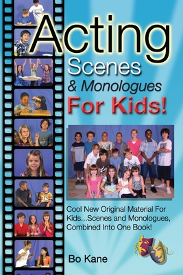 Acting Scenes & Monologues for Kids!: Original Scenes and Monologues Combined Into One Very Special Book! - Kane, Bo