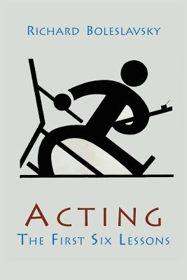 Acting; The First Six Lessons - Boleslavsky, Richard