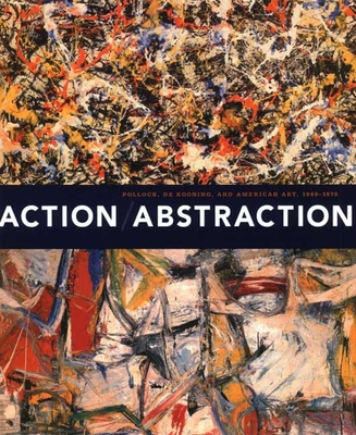 Action/Abstraction: Pollock, de Kooning, and American Art, 1940-1976 - Kleeblatt, Norman L (Editor), and Balken, Debra Bricker, and Dickstein, Morris