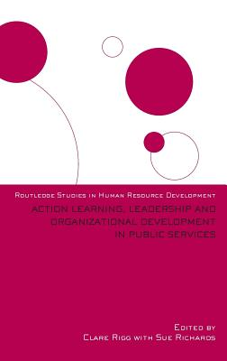 Action Learning, Leadership and Organizational Development in Public Services - Rigg, Clare (Editor), and Richards, Sue (Editor)