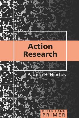 Action Research Primer - Hinchey, Patricia H