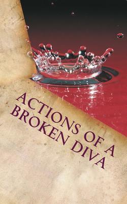 Actions of a Broken Diva - Haddix, Viviandria