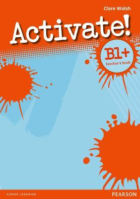 Activate! B1+ Teacher's Book - Walsh, Clare