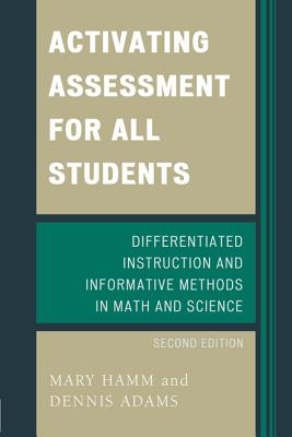 Activating Assessment for All Students: Differentiated Instruction and Information Methods in Math and Science - Hamm, Mary, and Adams, Dennis