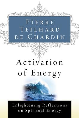 Activation of Energy - Teilhard de Chardin, Pierre