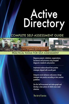 Active Directory Complete Self-Assessment Guide - Blokdyk, Gerardus
