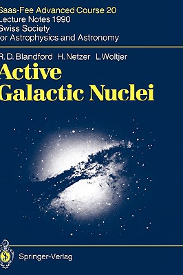 Active Galactic Nuclei: Saas-Fee Advanced Course 20. Lecture Notes 1990. Swiss Society for Astrophysics and Astronomy - Blandford, R D, Professor