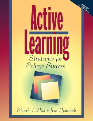 Active Learning: Strategies for College Success - Nist, Sherrie L, and Holschuh, Jodi Patrick, and Nist-Olejnik, Sherrie L
