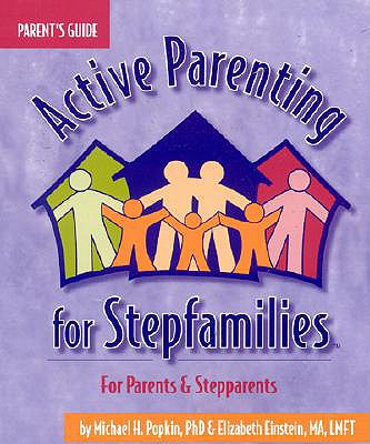 Active Parenting for Stepfamilies - Popkin, Michael, Ph.D., and Einstein, Elizabeth, MA, LMFT