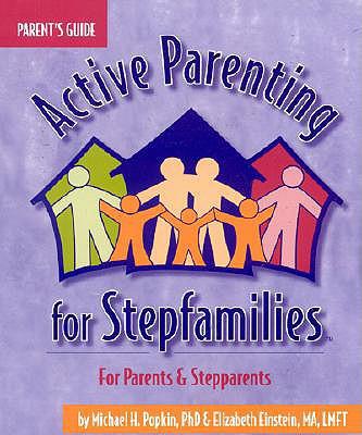 Active Parenting for Stepfamilies - Popkin, Michael, Ph.D., and Einstein, Elizabeth, MA, LMFT