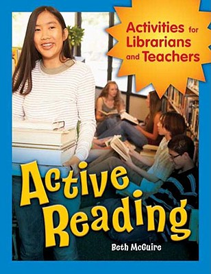 Active Reading: Activities for Librarians and Teachers - McGuire, Beth