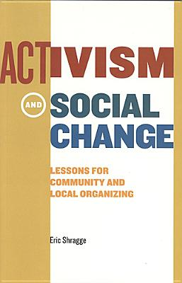 Activism and Social Change: Lessons for Community and Local Organizing - Shragge, Eric, Professor