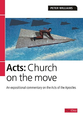 Acts: Church on the Move: An Expositional Commentary on the Acts of the Apostles - Williams, Peter, Dr.