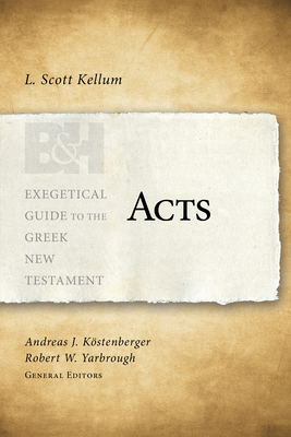 Acts - Kellum, L Scott, and Köstenberger, Andreas J, Dr. (Editor), and Yarbrough, Robert W (Editor)