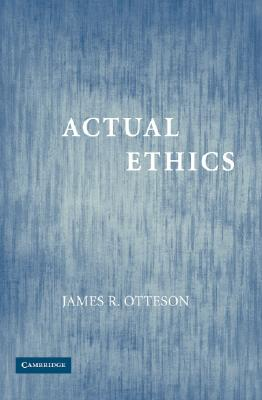 Actual Ethics - Otteson, James R