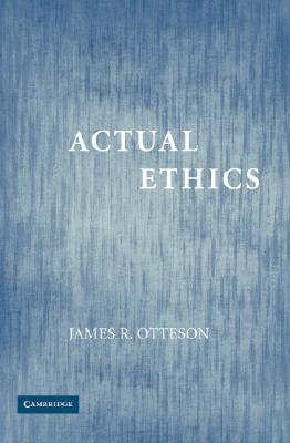 Actual Ethics - Otteson, James R