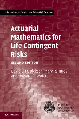 Actuarial Mathematics for Life Contingent Risks - Dickson, David C. M., and Hardy, Mary R., and Waters, Howard R.